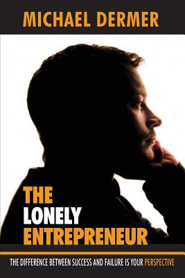 The Lonely Entrepreneur: The Difference Between Success and Failure is Your Perspective Cover Image