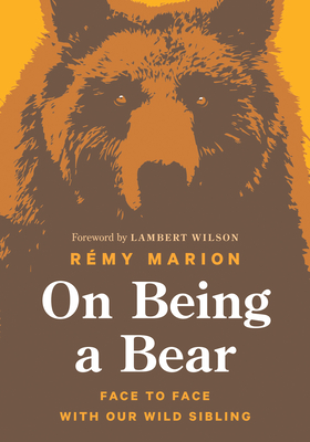 On Being a Bear: Face to Face with Our Wild Sibling Cover Image