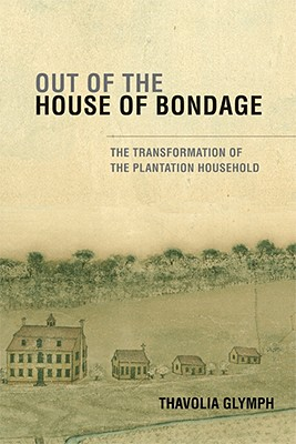 Out of the House of Bondage: The Transformation of the Plantation Household Cover Image