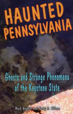 Haunted Pennsylvania: Ghosts and Strange Phenomena of the Keystone State Cover Image