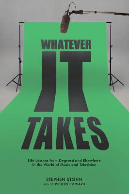 Whatever It Takes: Life Lessons from Degrassi and Elsewhere in the World of Music and Television Cover Image