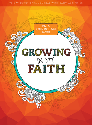 I'm a Christian Now: Growing in My Faith, 1: 90-Day Devotional Journal Cover Image