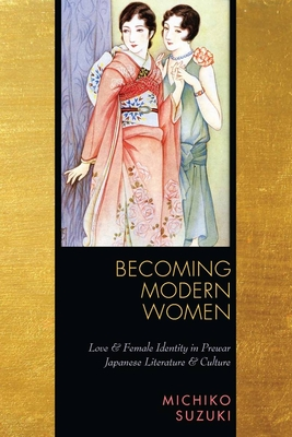 Becoming Modern Women: Love and Female Identity in Prewar Japanese Literature and Culture Cover Image