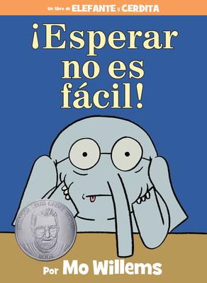 ¡Esperar no es fácil! (Spanish Edition) (An Elephant and Piggie Book) Cover Image