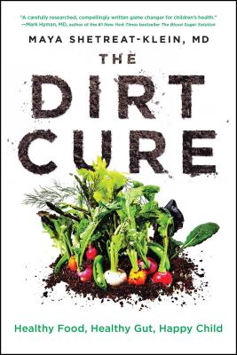 The Dirt Cure: Healthy Food, Healthy Gut, Happy Child Cover Image