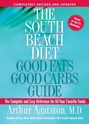 The South Beach Diet Good Fats, Good Carbs Guide: The Complete and Easy Reference for All Your Favorite Foods Cover Image
