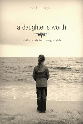 A Daughter's Worth: A Bible Study for Teenaged Girls Cover Image