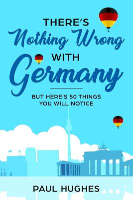 There's Nothing Wrong With Germany: ...But Here's 50 Things You'll Notice Cover Image