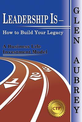 Cover for Leadership Is- How to Build Your Legacy