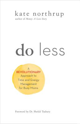 Do Less: A Revolutionary Approach to Time and Energy Management for Ambitious Women Cover Image