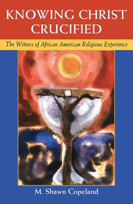 Knowing Christ Crucified: The Witness of African American Religious Experience Cover Image