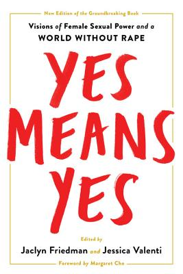 Yes Means Yes!: Visions of Female Sexual Power and a World without Rape Cover Image