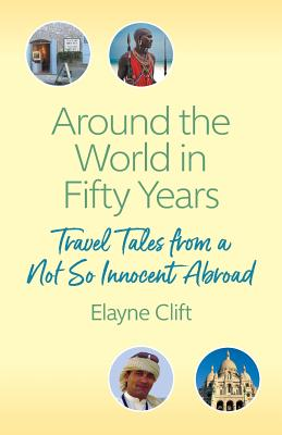 Around the World in Fifty Years: Travel Tales from a Not So Innocent Abroad Cover Image