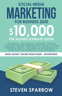 Social Media Marketing for Business 2020: Facebook, Instagram, YouTube, Twitter, Snapchat Secret Strategies to build up Your Personal Brand, become an Cover Image