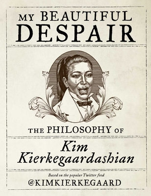 My Beautiful Despair: The Philosophy of Kim Kierkegaardashian Cover Image