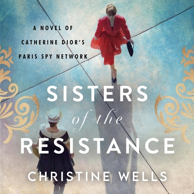 Sisters of the Resistance: A Novel of Catherine Dior's Paris Spy Network Cover Image