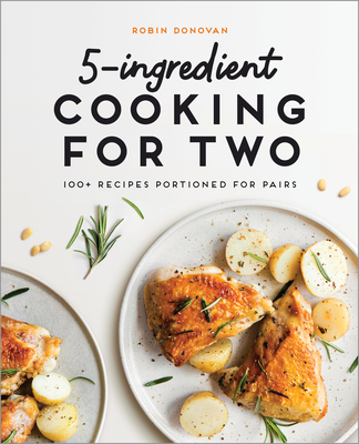 5-Ingredient Cooking for Two: 100 Recipes Portioned for Pairs Cover Image