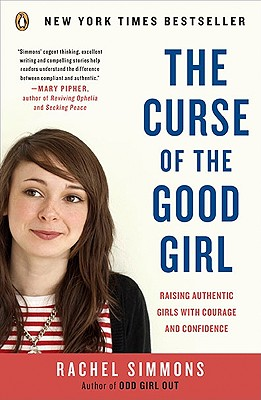 The Curse of the Good Girl: Raising Authentic Girls with Courage and Confidence Cover Image