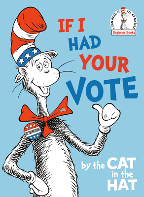 Cover for If I Had Your Vote--by the Cat in the Hat (Beginner Books(R))