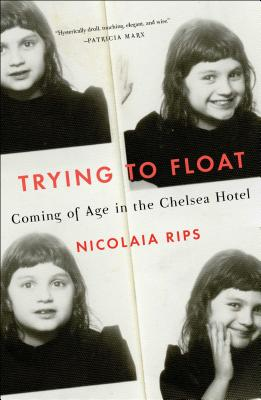 Trying to Float: Coming of Age in the Chelsea Hotel Cover Image