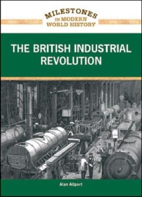 The British Industrial Revolution (Milestones in Modern World History) Cover Image