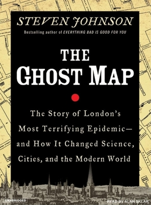 Ghost Map: The Story of London's Most Terrifying Epidemic--And How It Changed Science, Cities, and the Modern World Cover Image