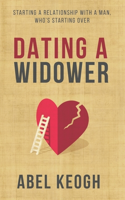 Dating a Widower: Starting a Relationship with a Man Who's Starting Over Cover Image