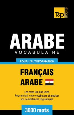 Vocabulaire Français-Arabe égyptien pour l'autoformation - 3000 mots (French Collection #41) Cover Image