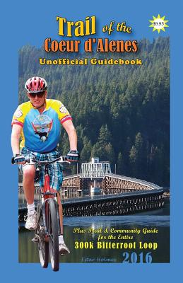 2016 Trail of the Coeur d'Alenes Unofficial Guidebook: Rail-Trail Community Guidebook Cover Image