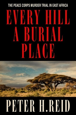 Every Hill a Burial Place: The Peace Corps Murder Trial in East Africa Cover Image