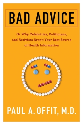 Bad Advice: Or Why Celebrities, Politicians, and Activists Aren't Your Best Source of Health Information Cover Image