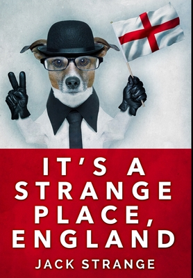 It's A Strange Place, England: Premium Hardcover Edition Cover Image