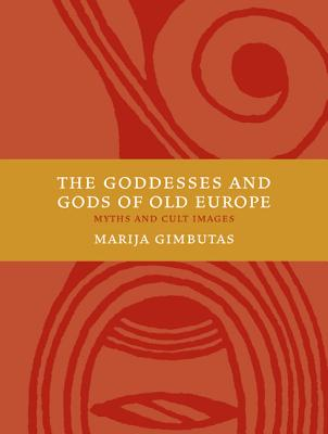 The Goddesses and Gods of Old Europe: Myths and Cult Images Cover Image
