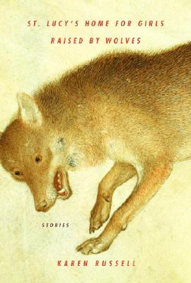 St. Lucy's Home for Girls Raised by Wolves: Stories Cover Image