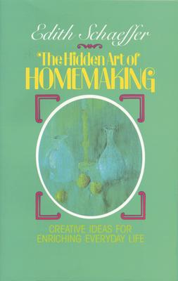 The Hidden Art of Homemaking (Living Studies) Cover Image