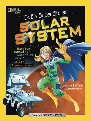 Dr. E's Super Stellar Solar System: Massive Mountains! Supersize Storms! Alien Atmospheres! Cover Image