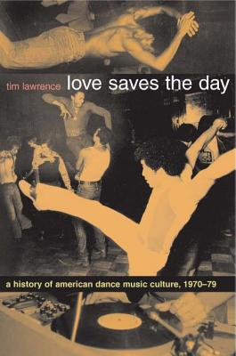 Love Saves the Day: A History of American Dance Music Culture 1970-1979 Cover Image