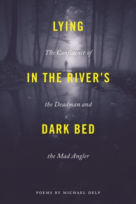 Lying in the River's Dark Bed: The Confluence of the Deadman and the Mad Angler (Made in Michigan Writers) Cover Image