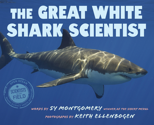 The Great White Shark Scientist (Scientists in the Field Series) Cover Image