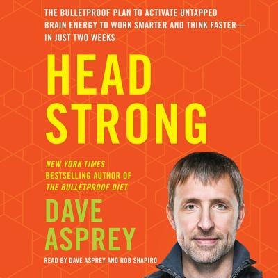 Head Strong: The Bulletproof Plan to Activate Untapped Brain Energy to Work Smarter and Think Faster-In Just Two Weeks Cover Image