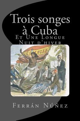 Trois Songes a Cuba: Et Une Longue Nuit D'Hiver Cover Image