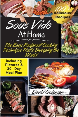 Sous Vide at Home: The Easy, Foolproof Cooking Technique That's Sweeping the World - 100+ Best Sous Vide Recipes of All Time- (with Nutri Cover Image