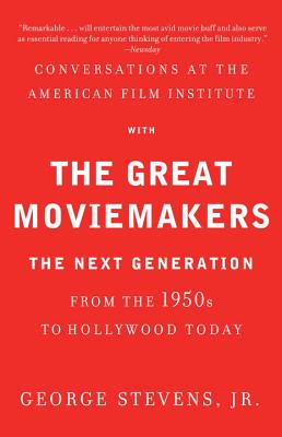 Conversations at the American Film Institute with the Great Moviemakers: The Next Generation from the 1950s to Hollywood Today Cover Image