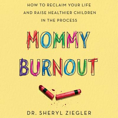 Mommy Burnout: How to Reclaim Your Life and Raise Healthier Children in the Process Cover Image