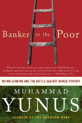 Banker To The Poor: Micro-Lending and the Battle Against World Poverty Cover Image