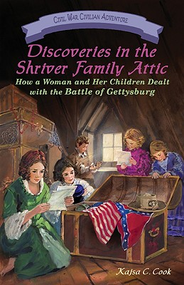 Discoveries in the Shriver Family Attic: How a Woman and Her Children Dealt with the Battle of Gettysburg (Civil War Civilian Adventures) Cover Image