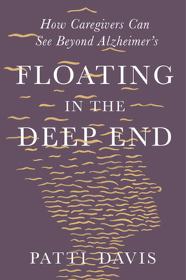 Floating in the Deep End: How Caregivers can See Beyond Alzheimer's Cover Image
