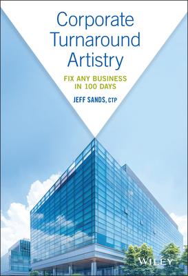 Corporate Turnaround Artistry: Fix Any Business in 100 Days Cover Image