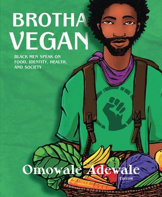 Brotha Vegan: Black Men Speak on Food, Identity, Health, and Society Cover Image