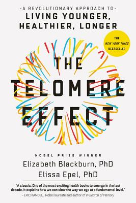 The Telomere Effect: A Revolutionary Approach to Living Younger, Healthier, Longer Cover Image